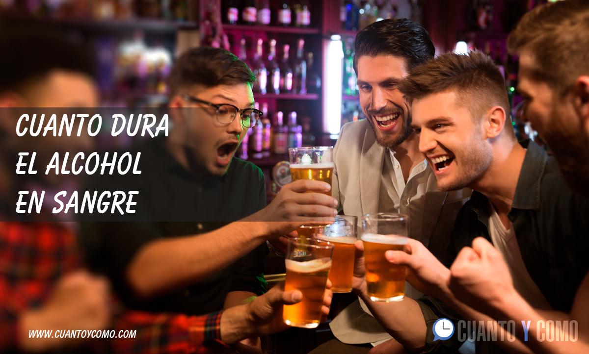Cuanto dura el alcohol en la sangre?